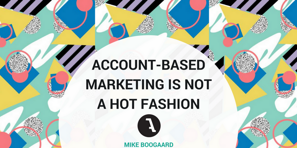Account-based Marketing Is Not a Hot Fashion