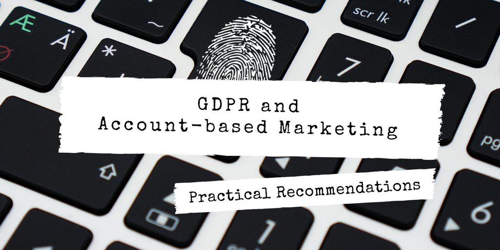 GDPR and Account-based Marketing: Implications & Practical Recommendations